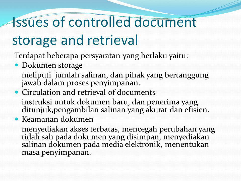 Issues of controlled document storage and retrieval Terdapat beberapa persyaratan yang berlaku yaitu: Dokumen storage meliputi jumlah salinan, dan pihak yang bertanggung jawab dalam proses penyimpanan.