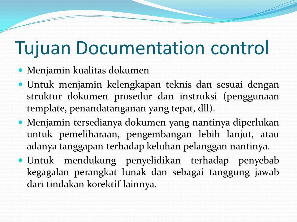 Tujuan Documentation control Menjamin kualitas dokumen Untuk menjamin kelengkapan teknis dan sesuai dengan struktur dokumen prosedur dan instruksi (penggunaan template, penandatanganan yang tepat, dll).