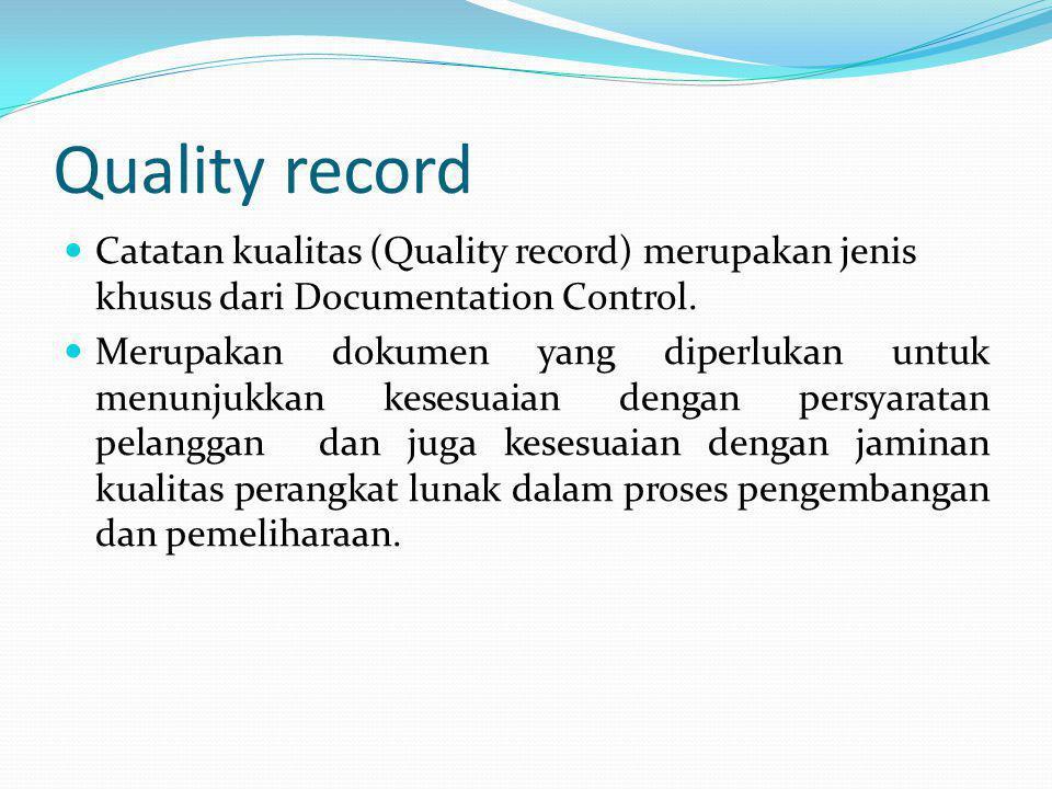 Quality record Catatan kualitas (Quality record) merupakan jenis khusus dari Documentation Control.