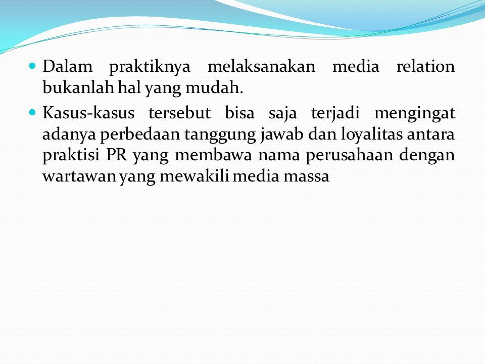 Dalam praktiknya melaksanakan media relation bukanlah hal yang mudah. Kasus-kasus tersebut bisa saja terjadi mengingat adanya perbedaan tanggung jawab