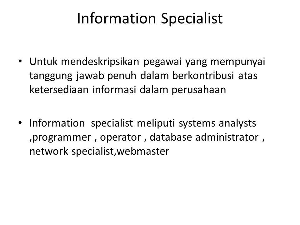 Information Specialist Untuk mendeskripsikan pegawai yang mempunyai tanggung jawab penuh dalam berkontribusi atas ketersediaan informasi dalam perusah