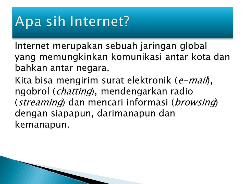 Internet merupakan sebuah jaringan global yang memungkinkan komunikasi antar kota dan bahkan antar negara.