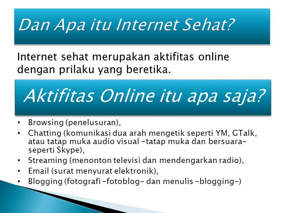 Internet sehat merupakan aktifitas online dengan prilaku yang beretika.