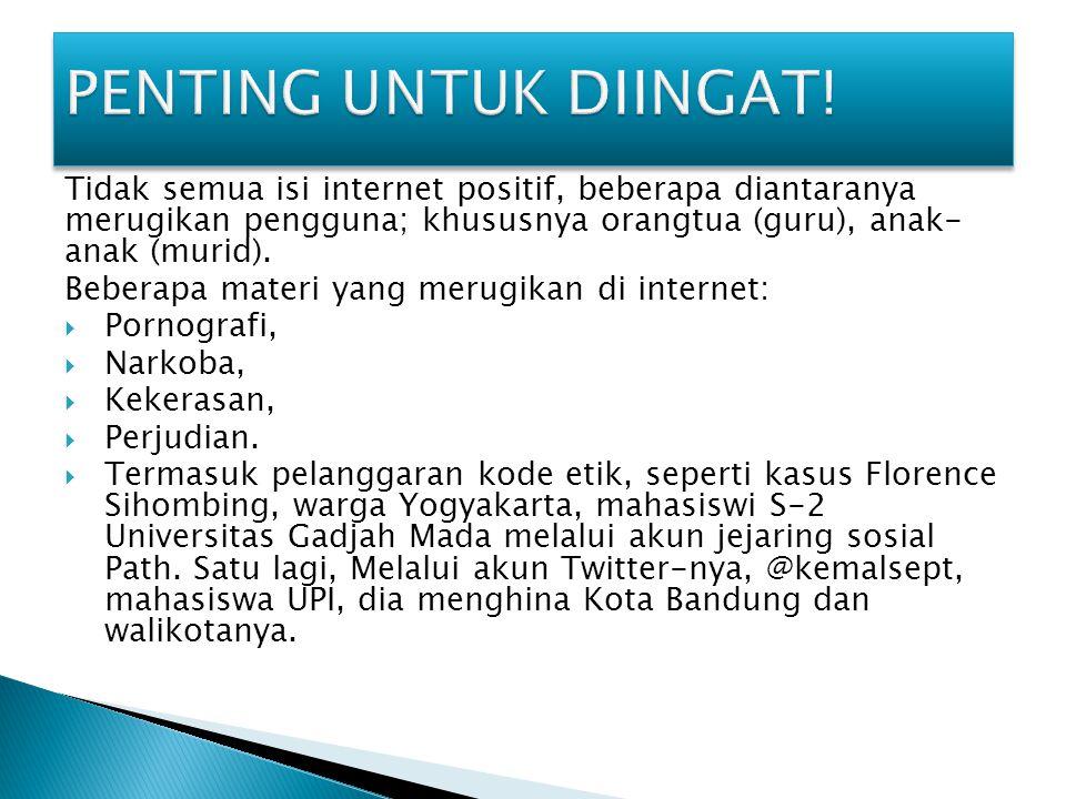 Tidak semua isi internet positif, beberapa diantaranya merugikan pengguna; khususnya orangtua (guru), anak- anak (murid).