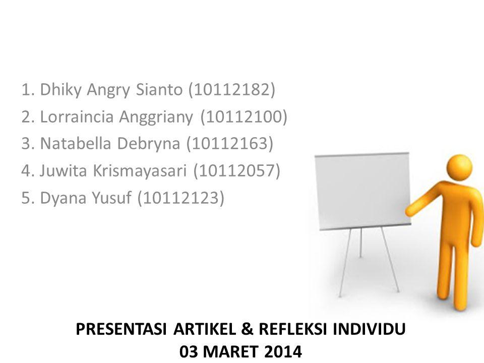 PRESENTASI ARTIKEL & REFLEKSI INDIVIDU 03 MARET 2014 1. Dhiky Angry Sianto (10112182) 2. Lorraincia Anggriany (10112100) 3. Natabella Debryna (1011216