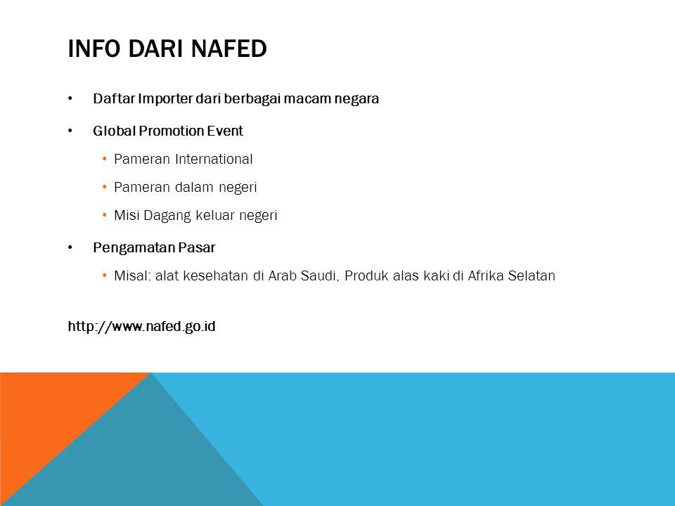 INFO DARI NAFED Daftar Importer dari berbagai macam negara Global Promotion Event Pameran International Pameran dalam negeri Misi Dagang keluar negeri
