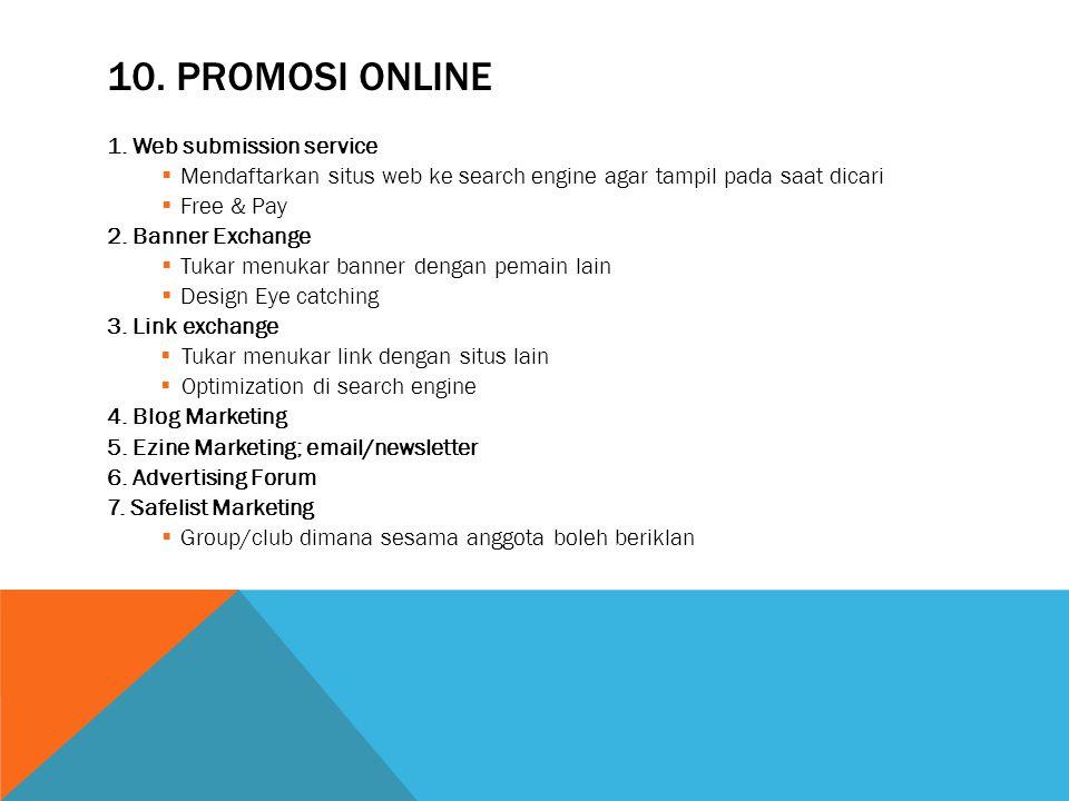 10. PROMOSI ONLINE 1. Web submission service  Mendaftarkan situs web ke search engine agar tampil pada saat dicari  Free & Pay 2. Banner Exchange 