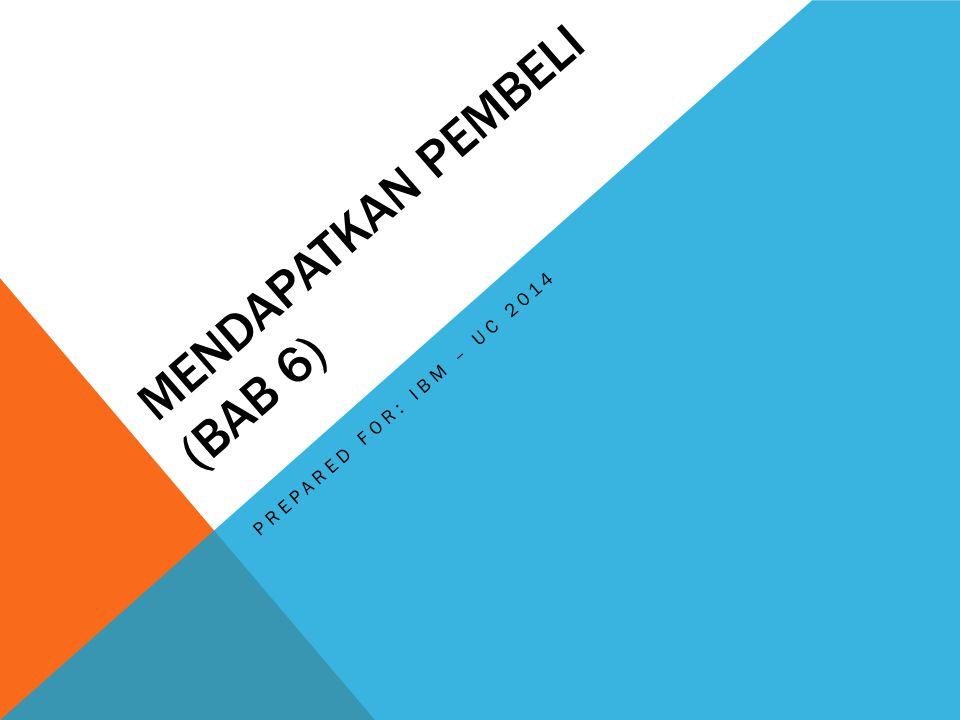 MENDAPATKAN PEMBELI (BAB 6) PREPARED FOR: IBM – UC 2014