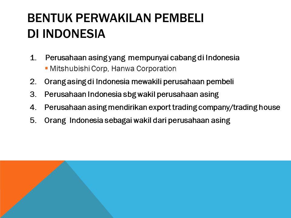1. Perusahaan asing yang mempunyai cabang di Indonesia  Mitshubishi Corp, Hanwa Corporation 2.Orang asing di Indonesia mewakili perusahaan pembeli 3.