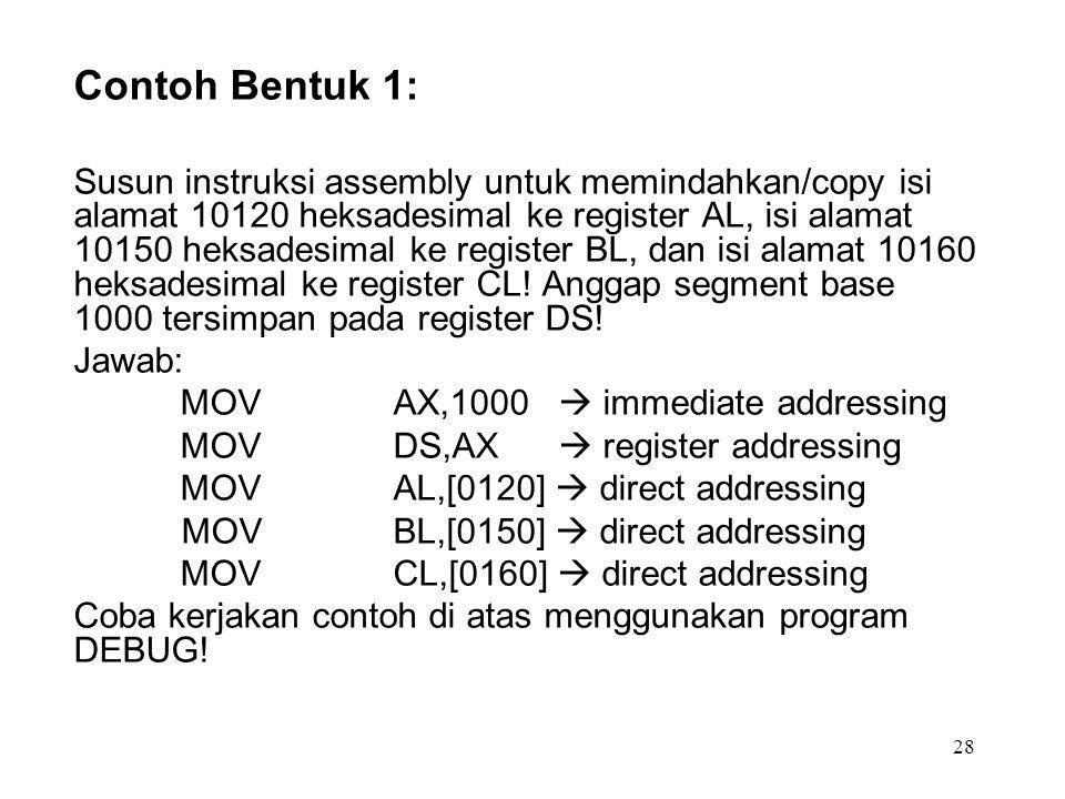 Contoh Bentuk 1: Susun instruksi assembly untuk memindahkan/copy isi alamat 10120 heksadesimal ke register AL, isi alamat 10150 heksadesimal ke regist