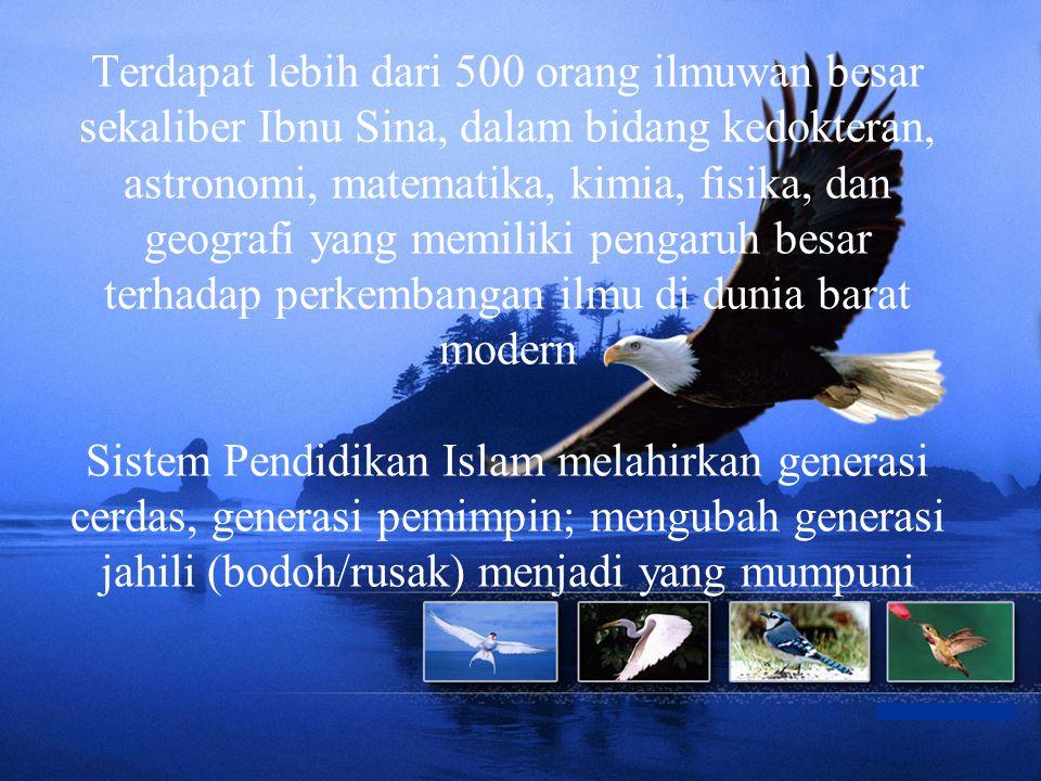 Terdapat lebih dari 500 orang ilmuwan besar sekaliber Ibnu Sina, dalam bidang kedokteran, astronomi, matematika, kimia, fisika, dan geografi yang memi