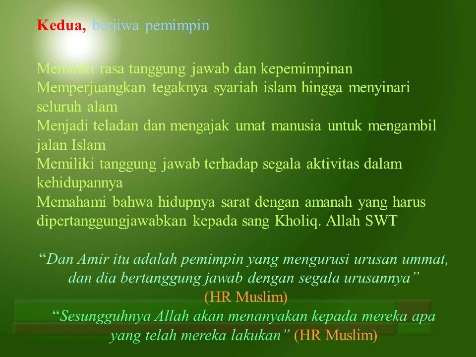 Kedua, berjiwa pemimpin Memiliki rasa tanggung jawab dan kepemimpinan Memperjuangkan tegaknya syariah islam hingga menyinari seluruh alam Menjadi tela