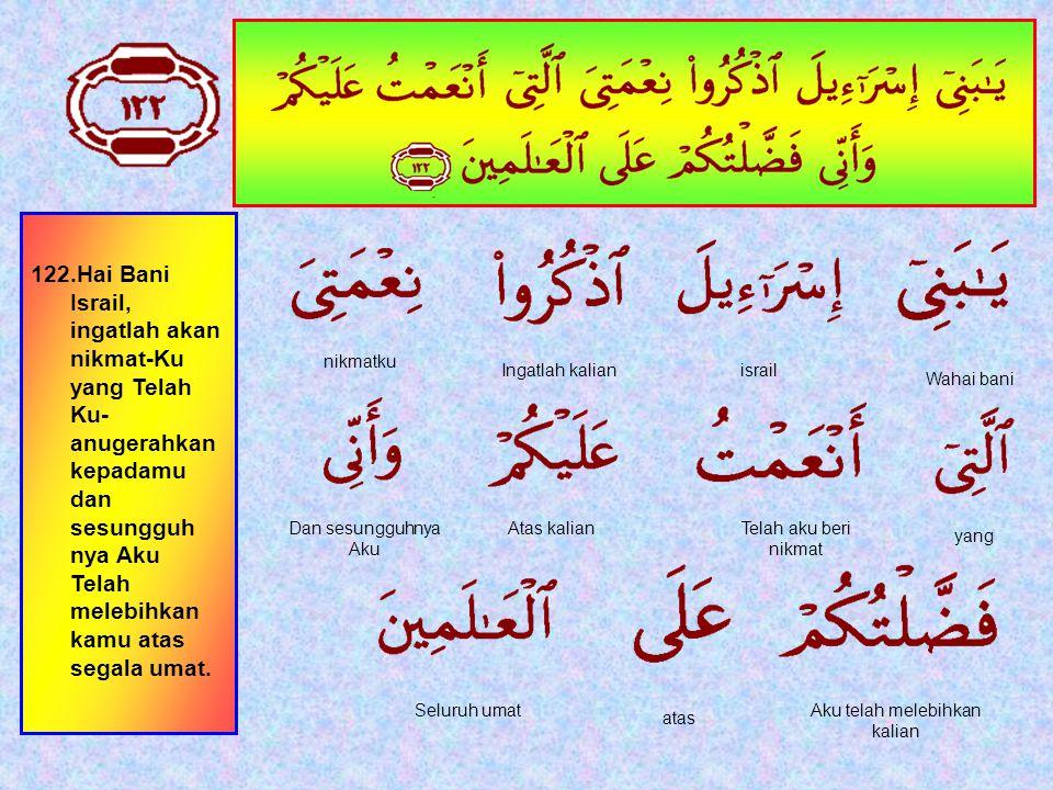 121.Orang-orang yang Telah kami berikan Al Kitab kepadanya, mereka membacanya dengan bacaan yang sebenarnya, mereka itu beriman kepadanya.