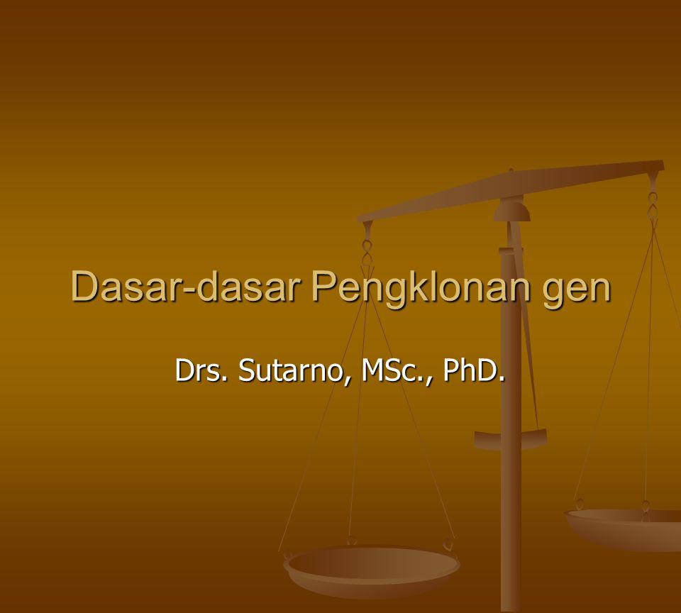 Dasar-dasar Pengklonan gen Drs. Sutarno, MSc., PhD.