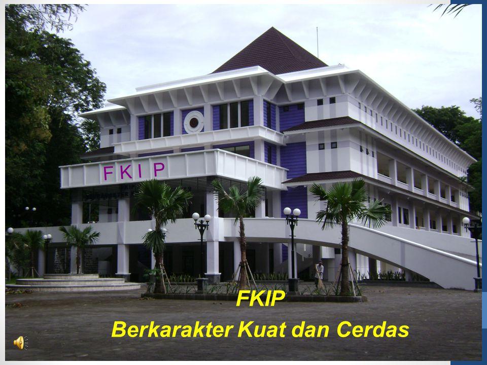 FKIP Berkarakter Kuat dan Cerdas F K I P
