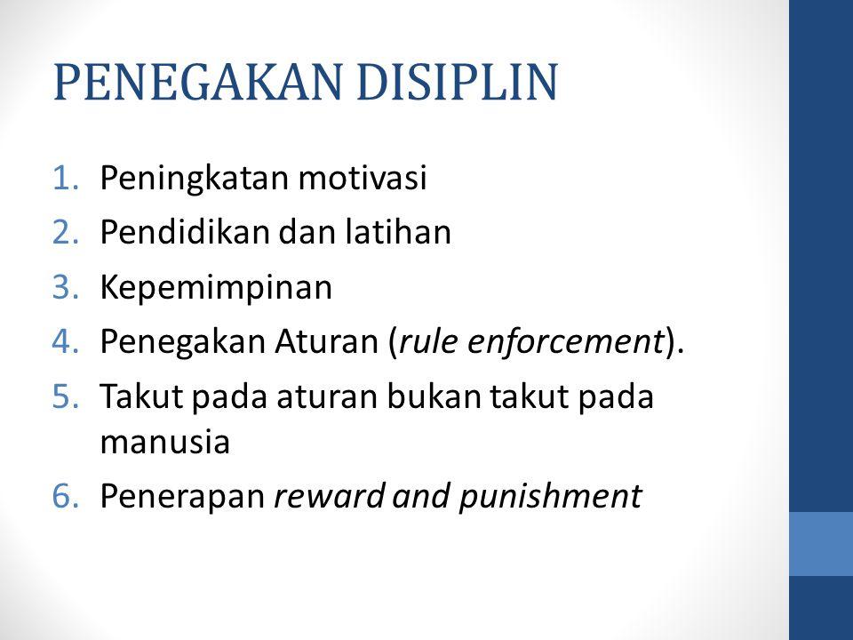 PENEGAKAN DISIPLIN 1.Peningkatan motivasi 2.Pendidikan dan latihan 3.Kepemimpinan 4.Penegakan Aturan (rule enforcement). 5.Takut pada aturan bukan tak