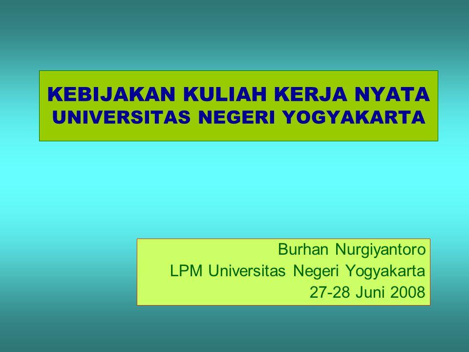 KEBIJAKAN KULIAH KERJA NYATA UNIVERSITAS NEGERI YOGYAKARTA Burhan Nurgiyantoro LPM Universitas Negeri Yogyakarta 27-28 Juni 2008