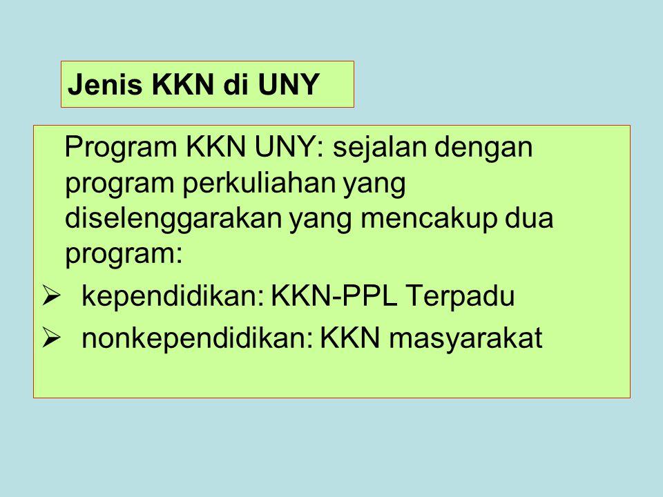 Jenis KKN di UNY Program KKN UNY: sejalan dengan program perkuliahan yang diselenggarakan yang mencakup dua program:  kependidikan: KKN-PPL Terpadu  nonkependidikan: KKN masyarakat