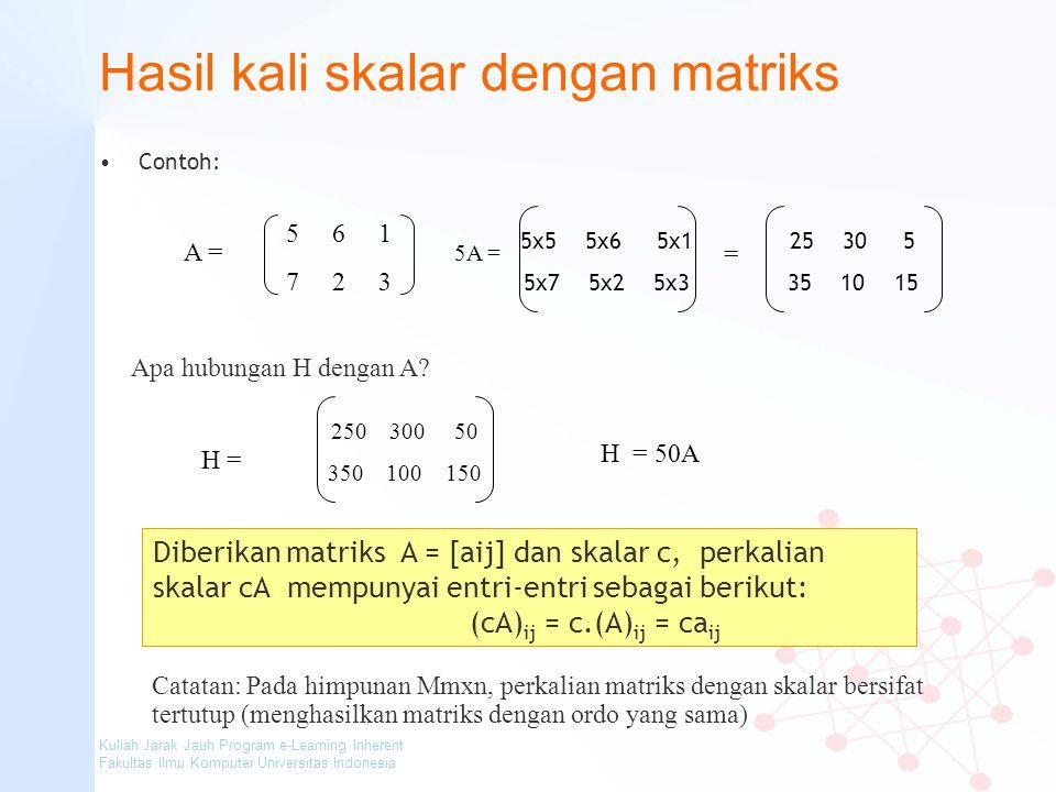 Kuliah Jarak Jauh Program e-Learning Inherent Fakultas Ilmu Komputer Universitas Indonesia Hasil kali skalar dengan matriks Contoh: 5 6 1 7 2 3 A = 5A
