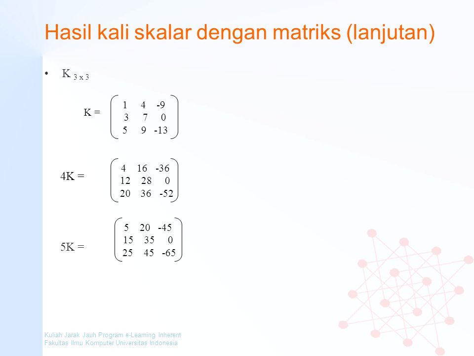 Kuliah Jarak Jauh Program e-Learning Inherent Fakultas Ilmu Komputer Universitas Indonesia Hasil kali skalar dengan matriks (lanjutan) K 3 x 3 1 4 -9