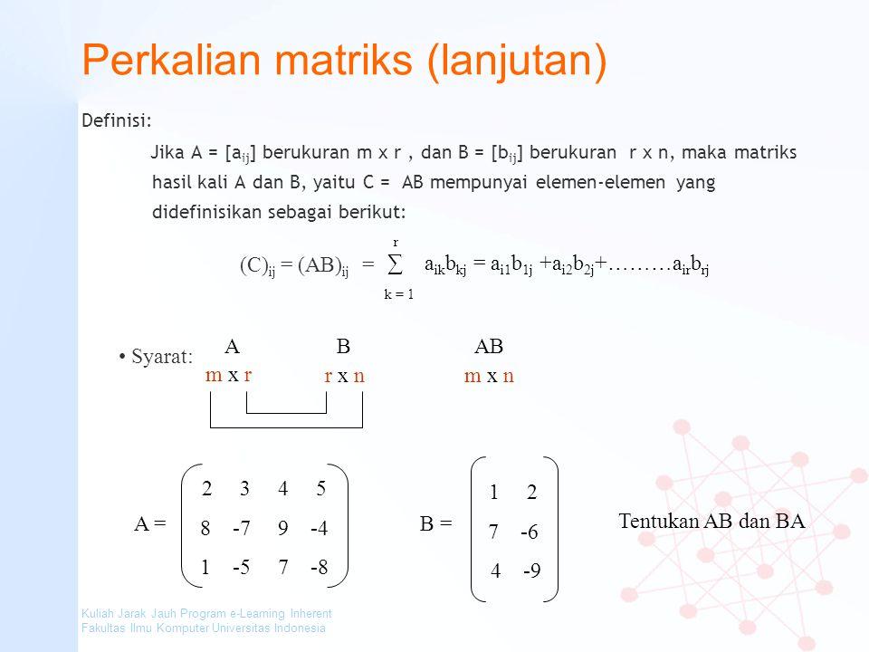 Kuliah Jarak Jauh Program e-Learning Inherent Fakultas Ilmu Komputer Universitas Indonesia Perkalian matriks (lanjutan) Definisi: Jika A = [a ij ] ber