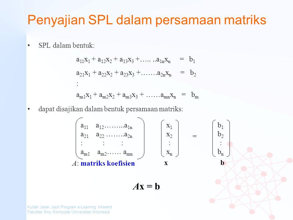 Kuliah Jarak Jauh Program e-Learning Inherent Fakultas Ilmu Komputer Universitas Indonesia Penyajian SPL dalam persamaan matriks SPL dalam bentuk: dap