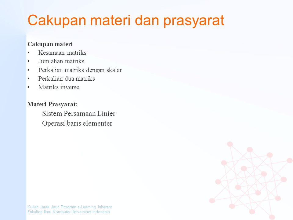 Kuliah Jarak Jauh Program e-Learning Inherent Fakultas Ilmu Komputer Universitas Indonesia Cakupan materi dan prasyarat Cakupan materi Kesamaan matrik