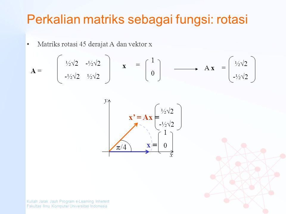 Kuliah Jarak Jauh Program e-Learning Inherent Fakultas Ilmu Komputer Universitas Indonesia Perkalian matriks sebagai fungsi: rotasi Matriks rotasi 45