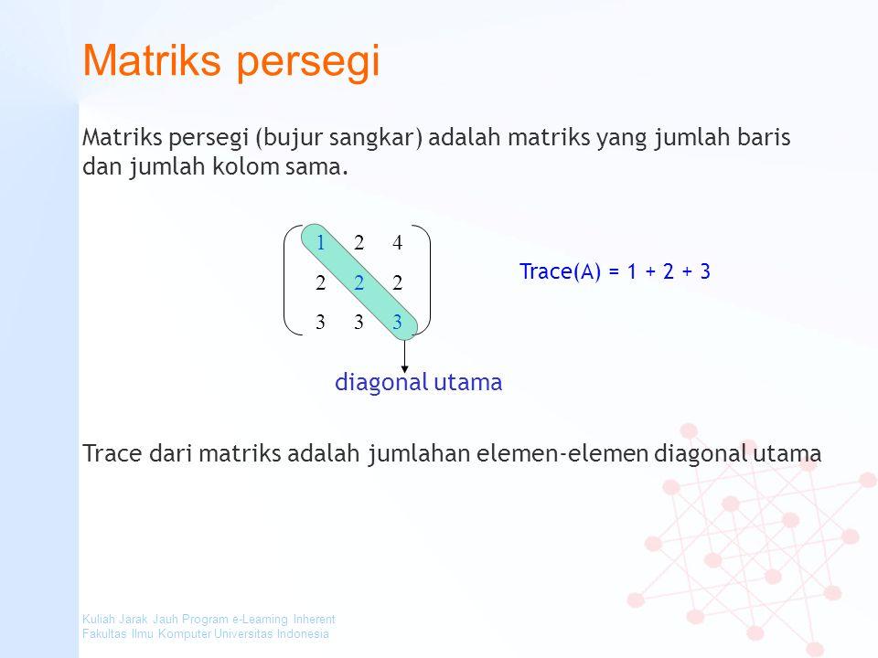 Kuliah Jarak Jauh Program e-Learning Inherent Fakultas Ilmu Komputer Universitas Indonesia Matriks persegi Matriks persegi (bujur sangkar) adalah matr