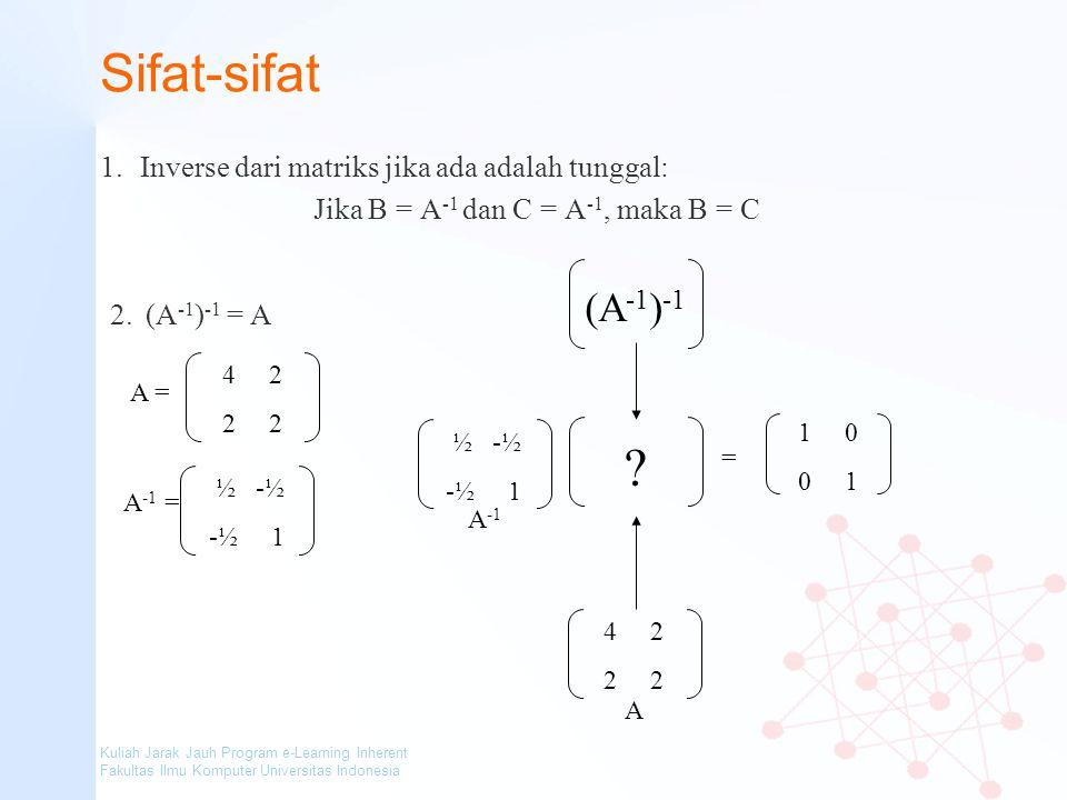 Kuliah Jarak Jauh Program e-Learning Inherent Fakultas Ilmu Komputer Universitas Indonesia Sifat-sifat 1.Inverse dari matriks jika ada adalah tunggal:
