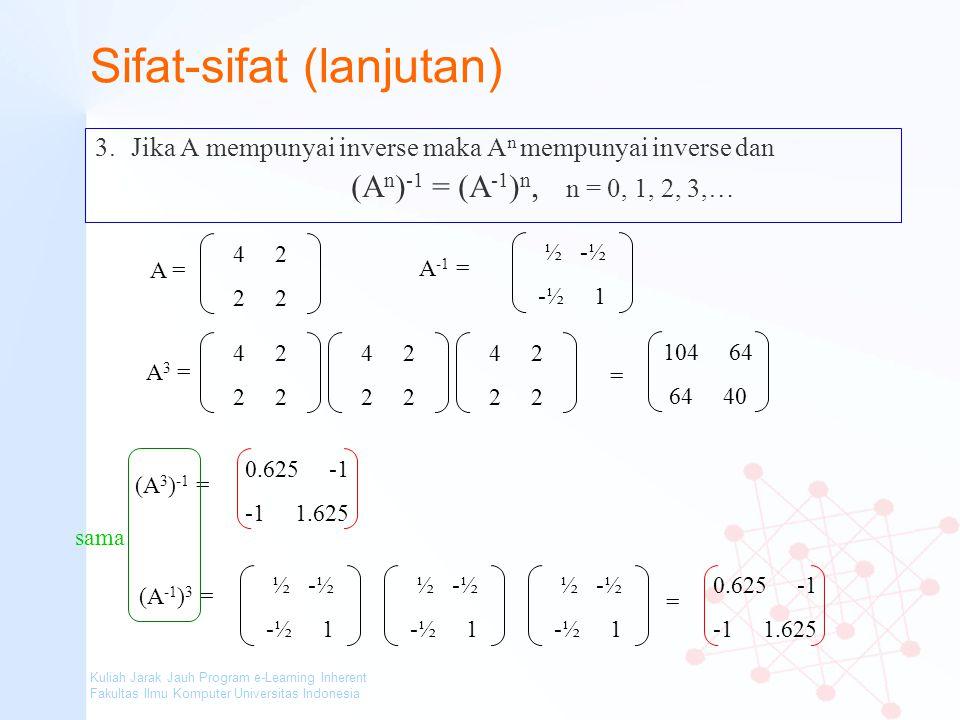 Kuliah Jarak Jauh Program e-Learning Inherent Fakultas Ilmu Komputer Universitas Indonesia Sifat-sifat (lanjutan) 3.Jika A mempunyai inverse maka A n