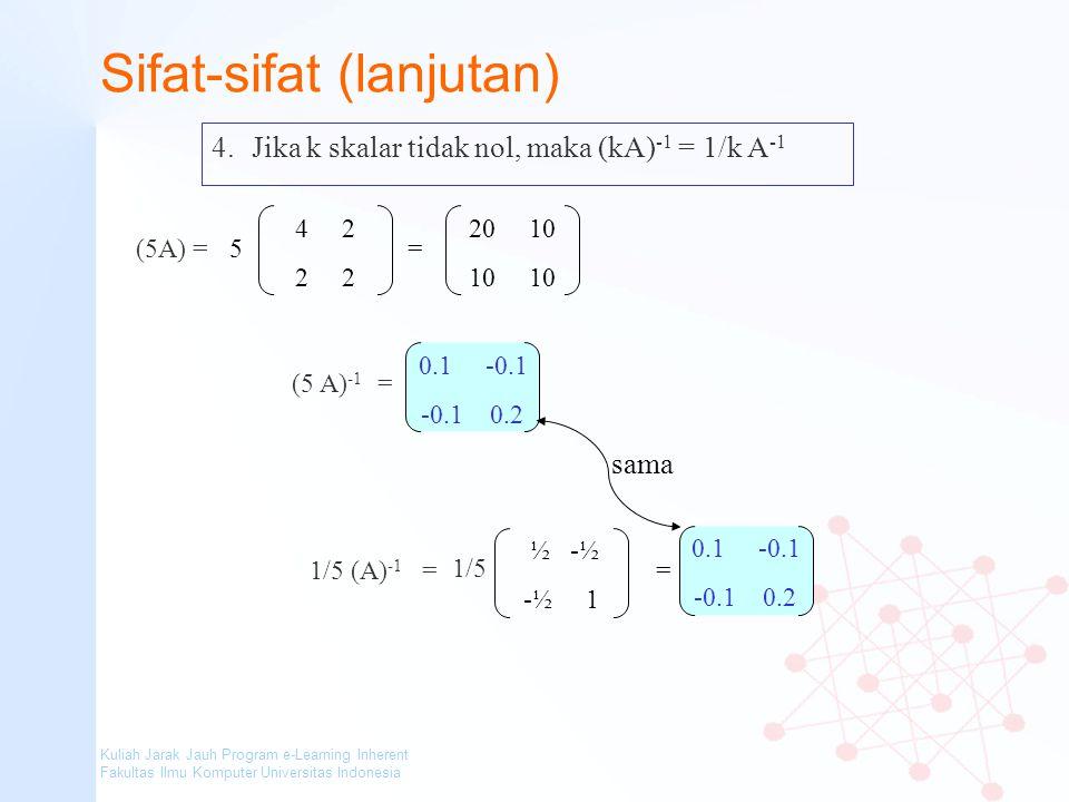 Kuliah Jarak Jauh Program e-Learning Inherent Fakultas Ilmu Komputer Universitas Indonesia Sifat-sifat (lanjutan) 4.Jika k skalar tidak nol, maka (kA)