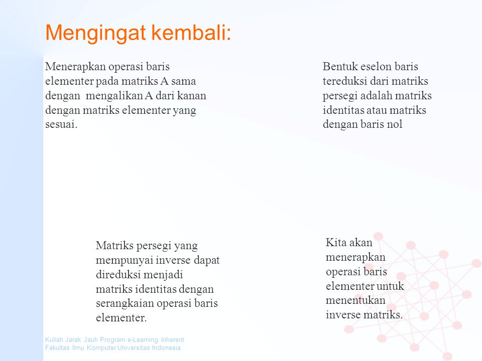 Kuliah Jarak Jauh Program e-Learning Inherent Fakultas Ilmu Komputer Universitas Indonesia Mengingat kembali: Menerapkan operasi baris elementer pada