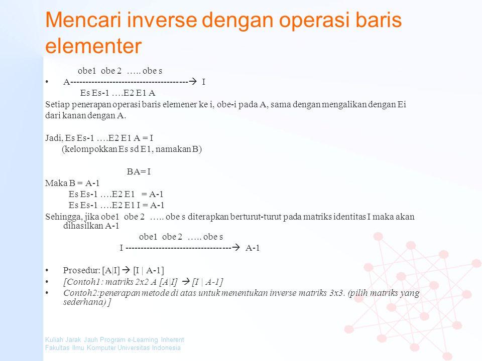 Kuliah Jarak Jauh Program e-Learning Inherent Fakultas Ilmu Komputer Universitas Indonesia Mencari inverse dengan operasi baris elementer obe1 obe 2 …
