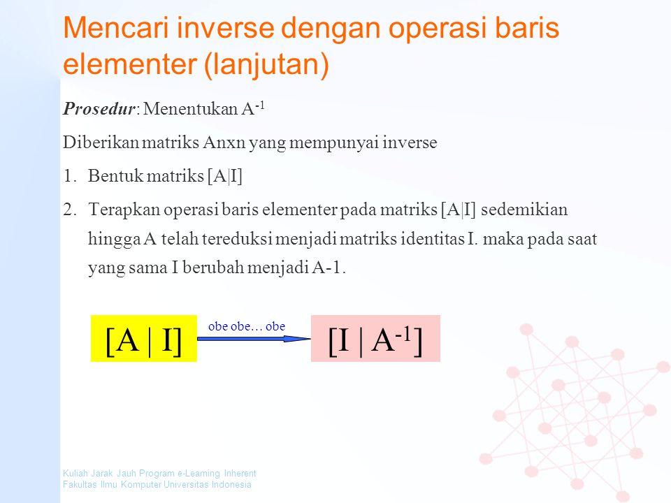 Kuliah Jarak Jauh Program e-Learning Inherent Fakultas Ilmu Komputer Universitas Indonesia Mencari inverse dengan operasi baris elementer (lanjutan) P