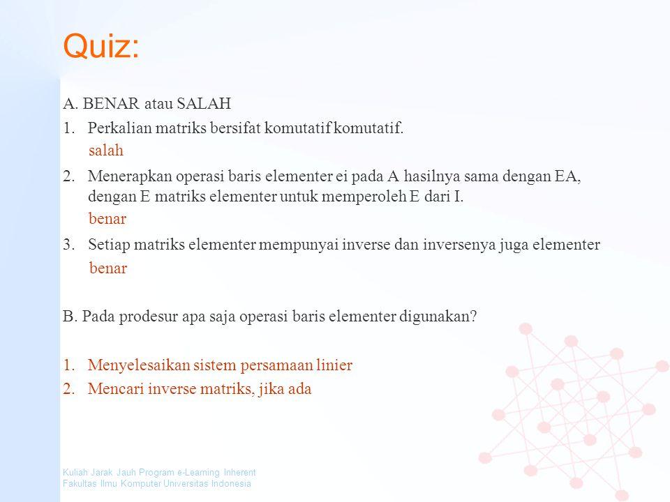 Kuliah Jarak Jauh Program e-Learning Inherent Fakultas Ilmu Komputer Universitas Indonesia Quiz: A. BENAR atau SALAH 1.Perkalian matriks bersifat komu