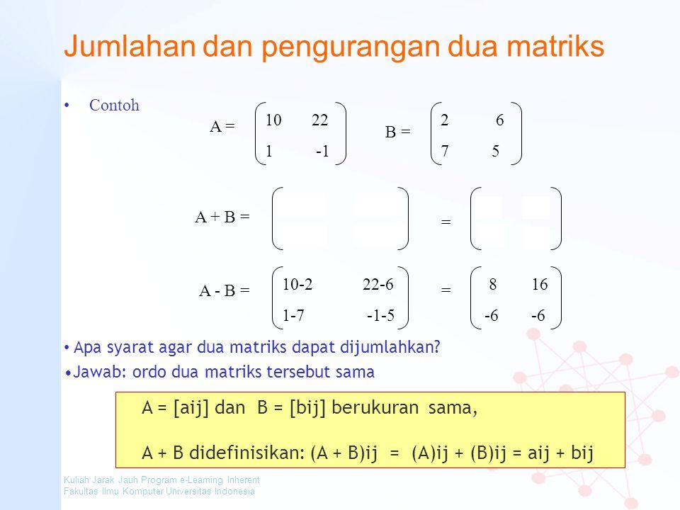 Kuliah Jarak Jauh Program e-Learning Inherent Fakultas Ilmu Komputer Universitas Indonesia Jumlahan dan pengurangan dua matriks Contoh 10 22 1 -1 A =