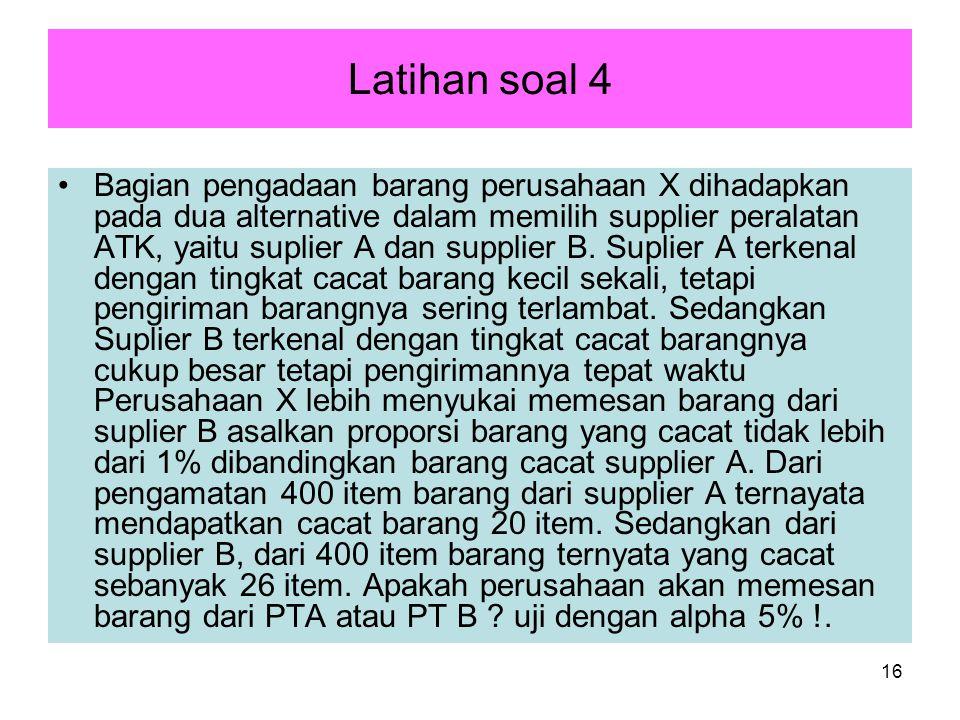 16 Latihan soal 4 Bagian pengadaan barang perusahaan X dihadapkan pada dua alternative dalam memilih supplier peralatan ATK, yaitu suplier A dan suppl