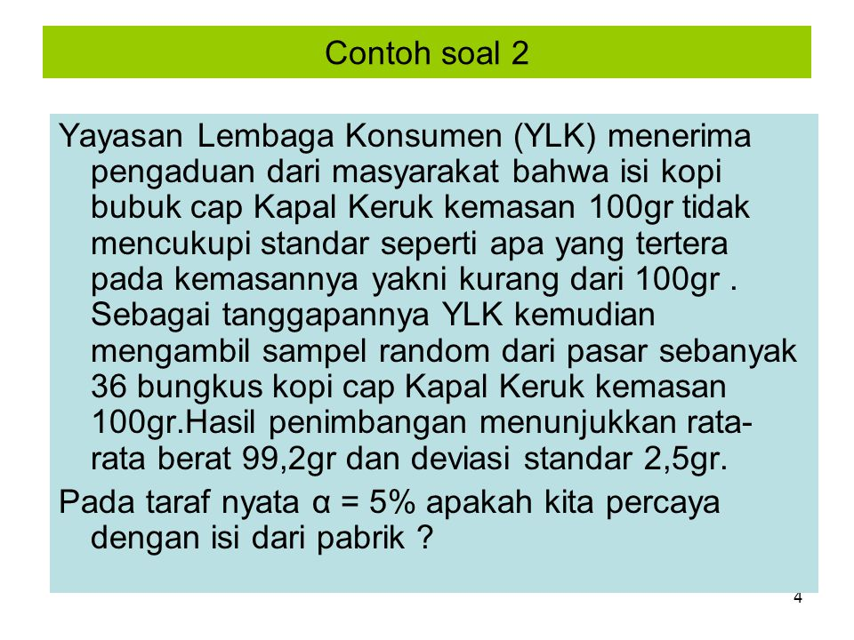 4 Contoh soal 2 Yayasan Lembaga Konsumen (YLK) menerima pengaduan dari masyarakat bahwa isi kopi bubuk cap Kapal Keruk kemasan 100gr tidak mencukupi s