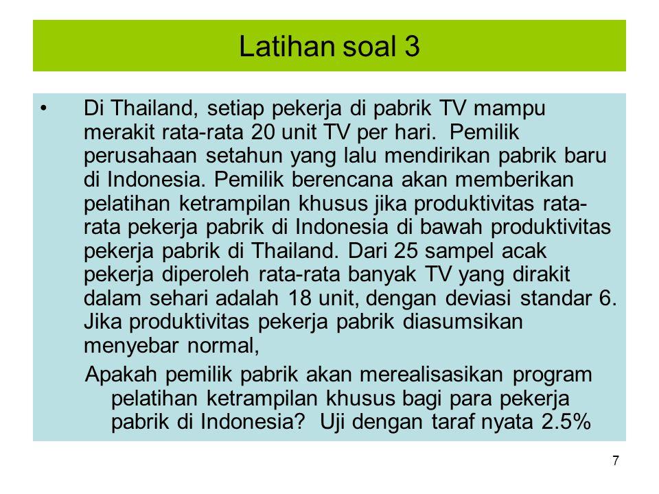 7 Latihan soal 3 Di Thailand, setiap pekerja di pabrik TV mampu merakit rata-rata 20 unit TV per hari. Pemilik perusahaan setahun yang lalu mendirikan