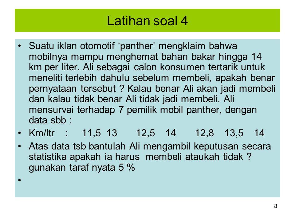 8 Latihan soal 4 Suatu iklan otomotif 'panther' mengklaim bahwa mobilnya mampu menghemat bahan bakar hingga 14 km per liter. Ali sebagai calon konsume