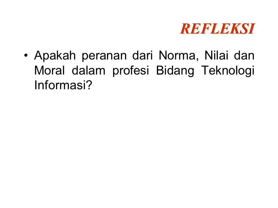 REFLEKSI Apakah peranan dari Norma, Nilai dan Moral dalam profesi Bidang Teknologi Informasi?