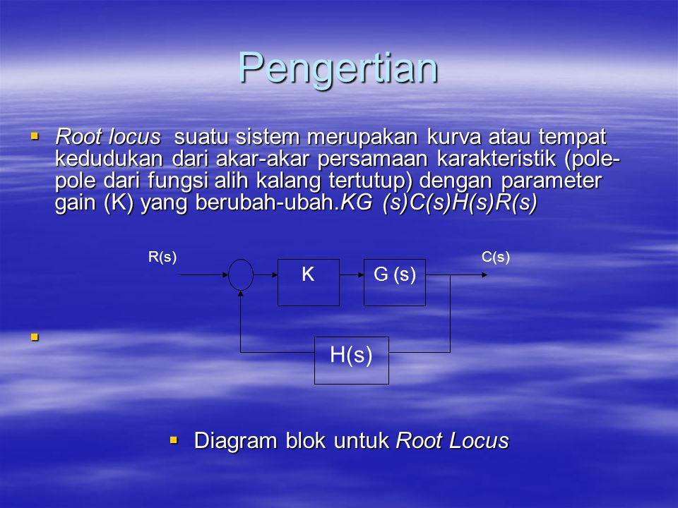 Pengertian  Root locus suatu sistem merupakan kurva atau tempat kedudukan dari akar-akar persamaan karakteristik (pole- pole dari fungsi alih kalang