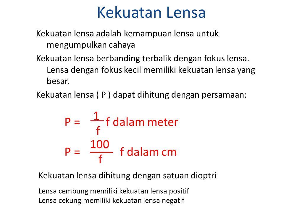 Kekuatan Lensa Kekuatan lensa adalah kemampuan lensa untuk mengumpulkan cahaya Kekuatan lensa berbanding terbalik dengan fokus lensa. Lensa dengan fok