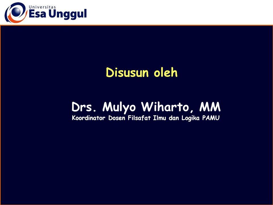 Disusun oleh Drs. Mulyo Wiharto, MM Koordinator Dosen Filsafat Ilmu dan Logika PAMU