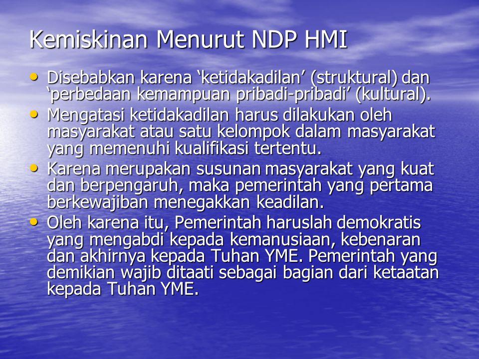 Kemiskinan Menurut NDP HMI Disebabkan karena 'ketidakadilan' (struktural) dan 'perbedaan kemampuan pribadi-pribadi' (kultural). Disebabkan karena 'ket