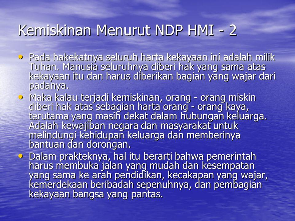 Kemiskinan Menurut NDP HMI - 2 Pada hakekatnya seluruh harta kekayaan ini adalah milik Tuhan. Manusia seluruhnya diberi hak yang sama atas kekayaan it