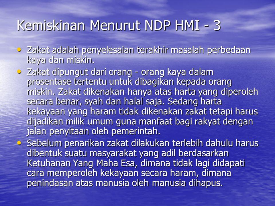 Kemiskinan Menurut NDP HMI - 3 Zakat adalah penyelesaian terakhir masalah perbedaan kaya dan miskin. Zakat adalah penyelesaian terakhir masalah perbed