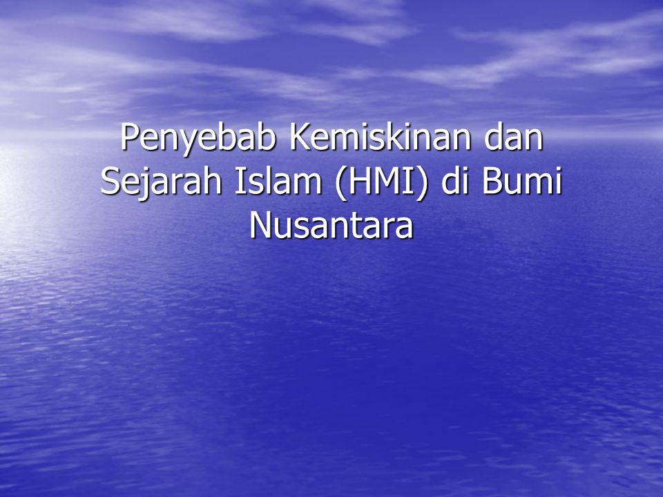 Penyebab Kemiskinan dan Sejarah Islam (HMI) di Bumi Nusantara