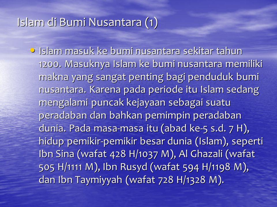 Islam di Bumi Nusantara (1) Islam masuk ke bumi nusantara sekitar tahun 1200. Masuknya Islam ke bumi nusantara memiliki makna yang sangat penting bagi
